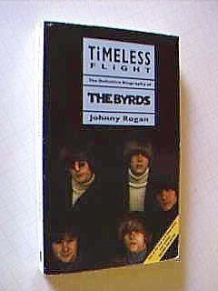 Timeless Flight. The Definitive Biography of the Byrds.