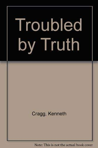 Troubled by Truth: Life Studies in Inter-Faith Concern: Cragg, Kenneth