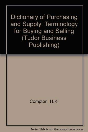 Dictionary of Purchasing and Supply: Terminology for: H.K. Compton; David