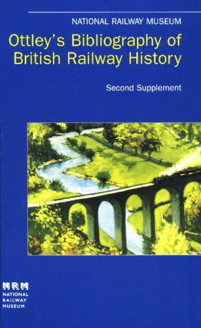 Ottley's Bibliography of British Railway History: Second Supplement 12957-19605: Grahame ...