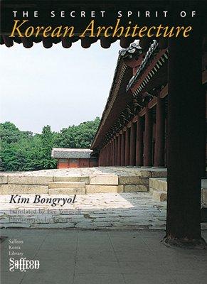 The Secret Spirit of Korean Architecture (Paperback): Kim Bongryol