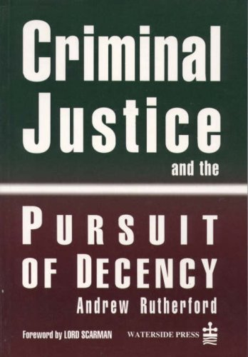 Criminal Justice and the Pursuit of Decency (Criminal policy): Rutherford, Andrew