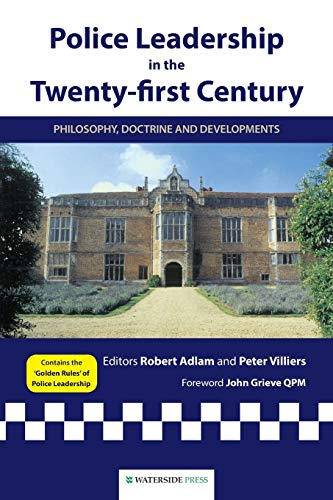 Police Leadership in the Twenty-First Century: Philosophy, Doctrine and Developments: Rob Adlam