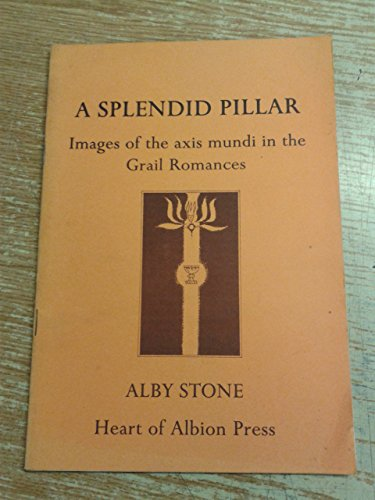 9781872883168: A Splendid Pillar: Images of the Axis Mundi in the Grail Romances