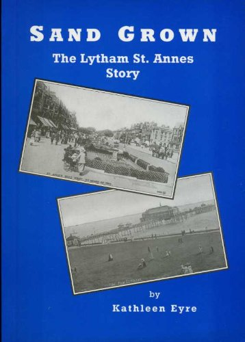 Sand Grown: The Lytham St.Annes Story (187289545X) by Kathleen Eyre