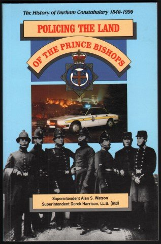 9781872902005: Policing the land of the prince bishops: The history of Durham constabulary 1840-1990