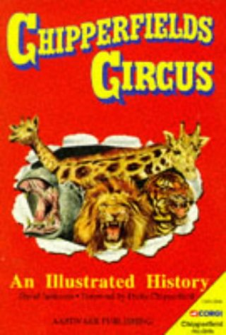 Chipperfield's Circus: An Illustrated History: Jamieson, David, Circus Friends Association of ...