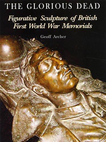 9781872914381: The Glorious Dead: Figurative Sculpture of British First World War Memorials