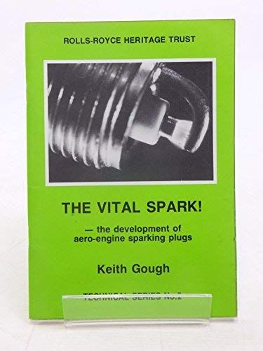 9781872922027: The Vital Spark - The Development of Aero Engine Sparking Plugs (Technical)