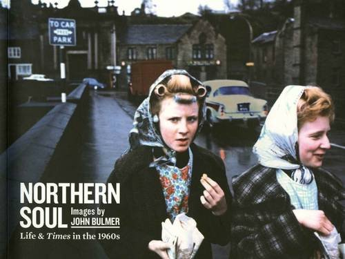 Northern Soul: Life and Times in the 1960s: Bulmer, John