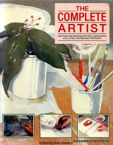9781872927046: The Complete Artist (Painting and Drawing Better Landscapes, Still Lifes, Figures and Portraits)