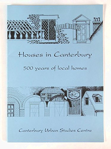 Houses in Canterbury: Examples of Five Hundred Years of Local Homes (9781872930077) by Stephen Scoffham