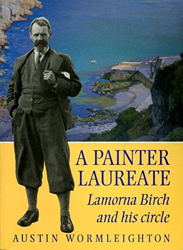 A Painter Laureate, Lanorna Birch and his: Austin Wormleighton