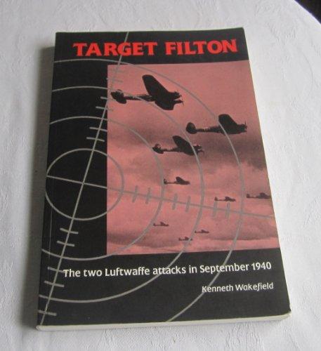 Target Filton: Two Luftwaffe Attacks of September,: Wakefield, Ken