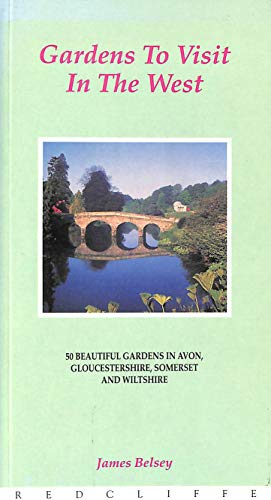 9781872971872: Gardens to Visit in the West: 50 Beautiful Gardens in Avon, Gloucestershire, Somerset and Wiltshire