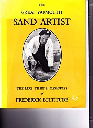 THE GREAT YARMOUTH SAND ARTIST: The Life,: Bultitude, Frederick