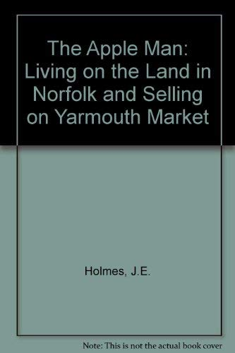 9781872992136: The Apple Man: Living on the Land in Norfolk and Selling on Yarmouth Market