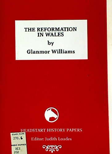 history of the reformation in wales Welsh history and its sources  353 the reformation in wales glanmor williams examines the changes under henry viii and edward vi including the use of the prayer book he describes the removal of images of the saints gareth elwyn jones discusses the translation of the prayer book and bible into welsh.
