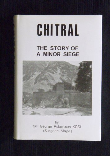 Chitral: The Story of a Minor Siege: Robertson, Sir George