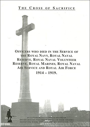 The Cross of Sacrifice: Officers Who Died in the Service of the Royal Navy, Royal Naval Reserve, ...