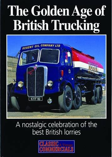 9781873098813: The Golden Age of British Trucking: A Nostalgic Celebration of the Best of British Lorries