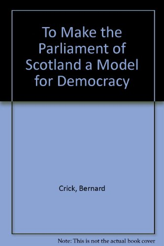 To Make the Parliament of Scotland a Model for Democracy (9781873118092) by Sir Bernard Crick; David Millar