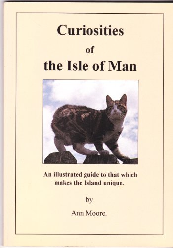 Curiosities of the Isle of Man. An illustrated guide to that which makes the Island unique: Ann ...