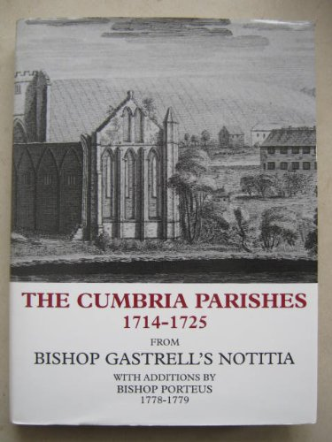 The Cumbria Parishes 1714-1725 from Bishop Gastrell's Notitia with Additions by Bishop Porteus 17...
