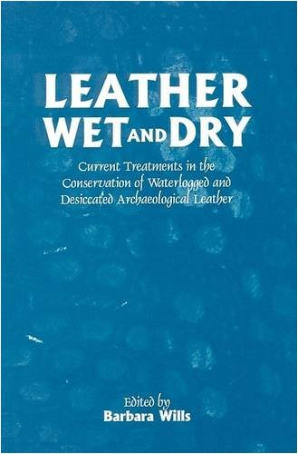 9781873132777: Leather Wet and Dry: Current Treatments in the Conservation of Waterlogged and Desiccated Archaeological Leather