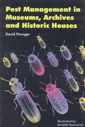 Pest Management in Museums, Archives and...: Pinniger, David