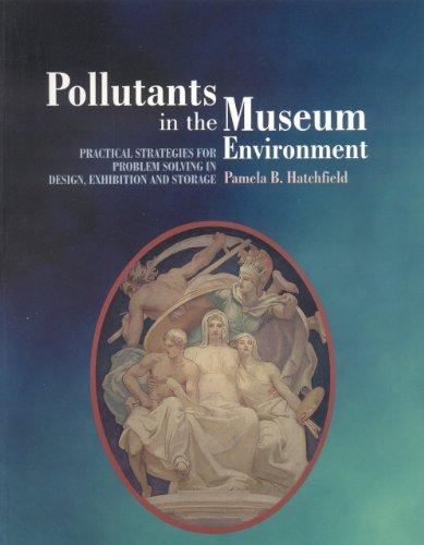 Pollutants in the Museum Environment : Practical: Pamela B. Hatchfield