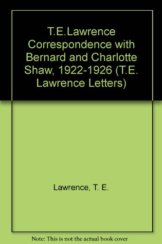 9781873141274: T.E.Lawrence Correspondence with Bernard and Charlotte Shaw, 1922-1926 (T.E. Lawrence Letters)