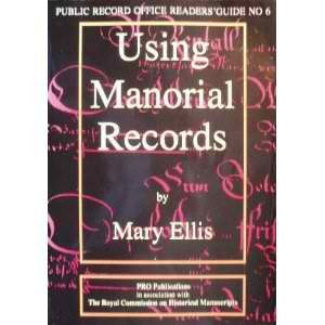 Using Manorial Records (Public Record Office Readers Guide) (9781873162125) by Mary Ellis