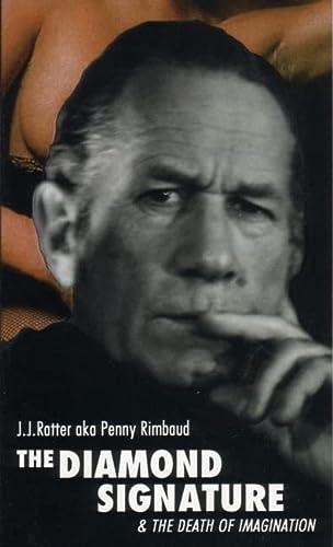 The Diamond Signature: & Death of the Imagination: A Novel in Four Books: Rimbaud, Penny; ...