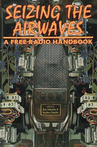 Seizing the Airwaves: A Free Radio Handbook: Sakolsky Et AL
