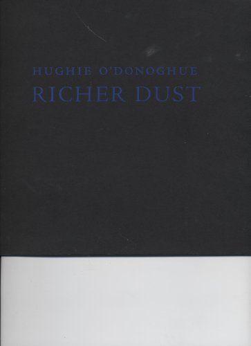 9781873184165: HUGHIE O'DONOGHUE - RICHER DUST: CARBORUNDUM PRINTS AND RELATED PAINTINGS AND DRAWINGS, 1995-2000.
