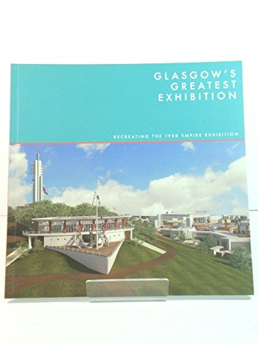9781873190593: Glasgow's Greatest Exhibition: Recreating the 1938 Empire Exhibition