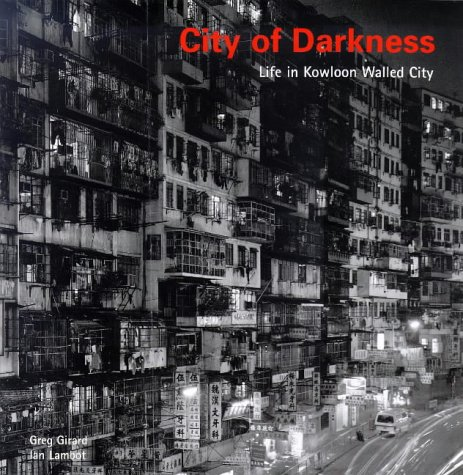City of Darkness: Life In Kowloon Walled: Ian Lambot
