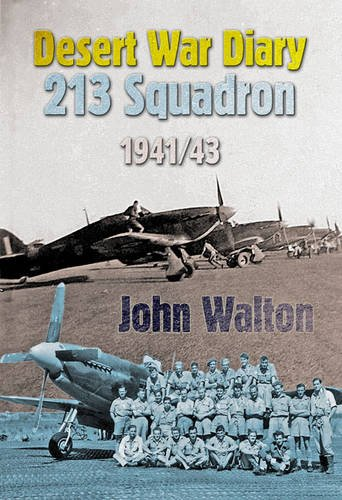Desert War Diary: 213 Squadron 1941-43: The Wartime Journal of an RAF Airman in North Africa (1873203594) by Walton, John