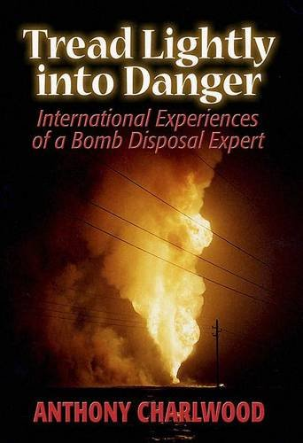 9781873203804: Tread Lightly into Danger: International Experiences of a Bomb Disposal Expert