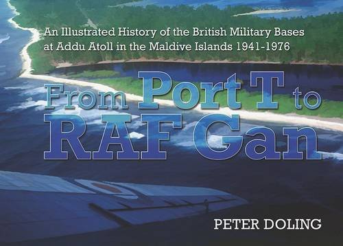 9781873203897: From Port T to RAF Gan: An Illustrated History of the British Military Bases at Addu Atoll in the Maldive Islands 1941-76