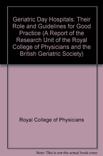 9781873240786: Geriatric Day Hospitals: Their Role and Guidelines for Good Practice (A Report of the Research Unit of the Royal College of Physicians and the British Geriatric Society)