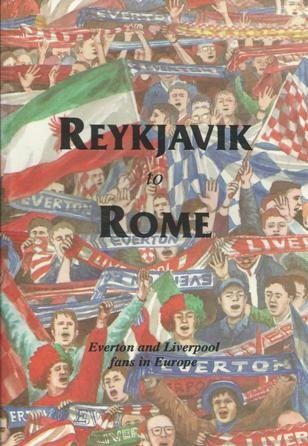 9781873245057: Reykjavik to Rome: Everton and Liverpool Fans in Europe