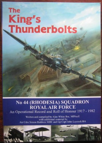 9781873257852: The King's Thunderbolts - No. 44 (Rhodesia) Squadron RAF: An Operational Record and Roll of Honour, 1917-1982