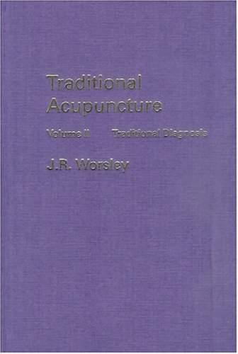 Traditional Acupuncture, Vol. 2: Traditional Diagnosis (1873272006) by J.R. Worsley