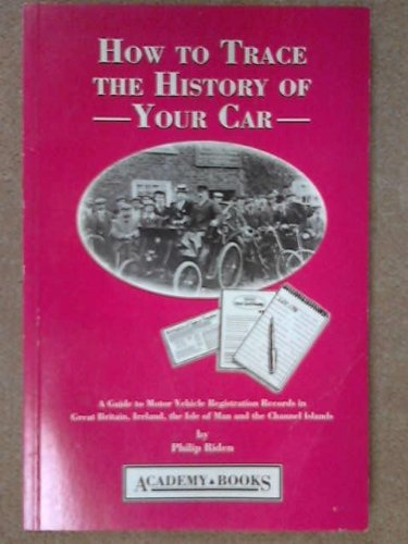 9781873361054: How to Trace the History of Your Car: Guide to Motor Vehicle Registration Records in Great Britain, Ireland, the Isle of Man and Channel Islands