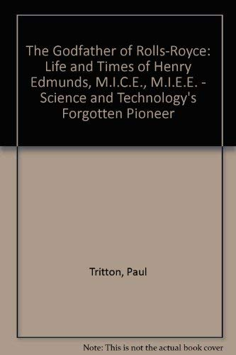 9781873361146: The Godfather of Rolls-Royce: Life and Times of Henry Edmunds, M.I.C.E., M.I.E.E. - Science and Technology's Forgotten Pioneer