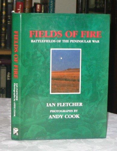 Fields of Fire: Battlefields of the Peninsular: Fletcher, Ian; Cook,