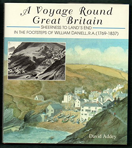 A VOYAGE ROUND GREAT BRITAIN. Sheerness To Land's End In The Footsteps Of William Daniell, R. ...