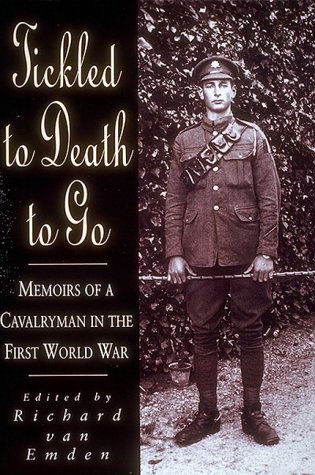 Tickled to Death to Go: The Memoirs of a Cavalryman in the First World War (WW I): Clouting, ...